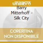Silk city - cd musicale di Mitterhoff Barry