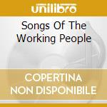 Songs Of The Working People cd musicale di Robinson/earl/p.seeger/odetta
