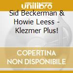 Sid Beckerman & Howie Leess - Klezmer Plus! cd musicale di Sid beckerman & howie leess