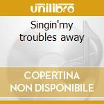 Singin'my troubles away cd musicale di Laurie lewis & grant