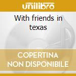 With friends in texas cd musicale di Ray Campi