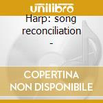 Harp: song reconciliation - cd musicale di Boulding Philip