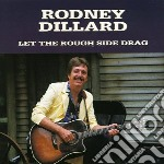 Let the rough side drag cd musicale di Dillard Rodney