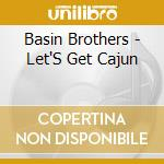 Basin Brothers - Let'S Get Cajun cd musicale di Brothers Basin