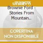 Brownie Ford - Stories From Mountain... cd musicale di Ford Brownie