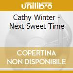 Cathy Winter - Next Sweet Time cd musicale di Winter Cathy