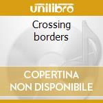Crossing borders cd musicale di Bogart Deanna