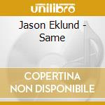 Jason Eklund - Same cd musicale di Eklund Jason
