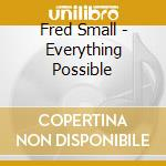Everything possible cd musicale di Small Fred