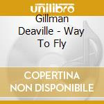 Way to fly - cd musicale di Deaville Gillman