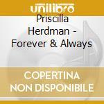 Priscilla Herdman - Forever & Always cd musicale di Herdman Priscilla