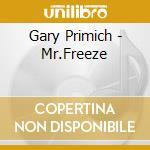 Gary Primich - Mr.Freeze cd musicale di Primich Gary