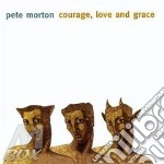 Pete Morton - Courage, Love And Grace cd musicale di Morton Pete