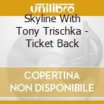 Ticket back - trischka tony cd musicale di Skyline with tony trischka
