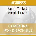 Parallel lives - mallett david cd musicale di Mallett David