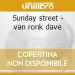 Sunday street - van ronk dave cd musicale di Dave van ronk