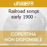 Railroad songs early 1900 - cd musicale di Train 45