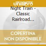 Night Train - Classic Rairlroad Vol.3 cd musicale di Train Night
