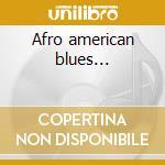 Afro american blues... cd musicale di Artisti Vari