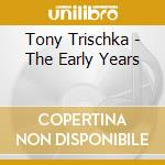 The early years - trischka tony cd musicale di Tony Trischka