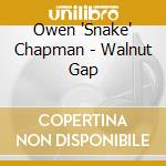 Owen 'Shake' Chapman - Walnut Gap cd musicale di Owen