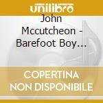 John Mccutcheon - Barefoot Boy With Boots.. cd musicale di Mccutcheon John