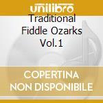 Traditional Fiddle Ozarks Vol.1 cd musicale di Artisti Vari