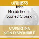 John Mccutcheon - Storied Ground cd musicale di Mccutcheon John