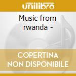 Music from rwanda - cd musicale di Africa