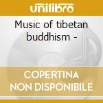 Music of tibetan buddhism - cd musicale di Anthology of world music (3 cd