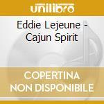 Eddie Lejeune - Cajun Spirit cd musicale di Lejeune Eddie