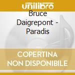 Bruce Daigrepont - Paradis cd musicale di Daigrepont Bruce