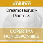 Dreamosaurus - Dinorock cd musicale di Dreamosaurus