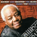 Jimmy T-99 Nelson - Rockin' And Shoutin'Blues cd musicale di Jimmy
