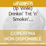 (LP VINILE) DRINKIN' TNT 'N' SMOKIN' DYNAMITE lp vinile di GUY BUDDY /WELLS JUNIOR