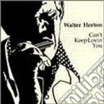 Walter Horton - Can't Keep Lovin'you cd musicale di Horton Walter