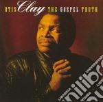 The gospel truth cd musicale di Otis Clay