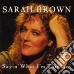 Sayin'what i'm thinkin' - cd musicale di Brown Sarah