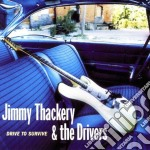 Drive to survive - thackery jimmy cd musicale di Jimmy thackery & the drivers