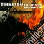 Time will tell - cd musicale di Studebaker john & the hawks