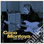 Coco Montoya - Just Let Go cd musicale di Coco Montoya