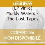 (LP VINILE) THE LOST TAPES lp vinile di WATERS MUDDY