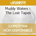 THE LOST TAPES cd musicale di MUDDY WATERS