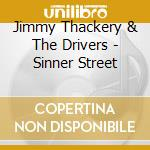 SINNER STREET cd musicale di JIMMY THACKERY & THE DRIVERS