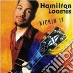 Kickin'it cd musicale di Loomis Hamilton
