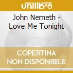 LOVE ME TONIGHT cd musicale di JOHN NEMETH