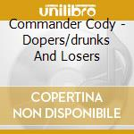 DOPERS/DRUNKS AND LOSERS cd musicale di COMMANDER CODY