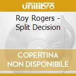 Roy Rogers - Split Decision cd musicale di ROGERS ROY
