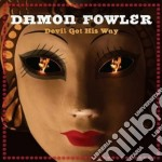 Damon Fowler - Devil Got His Way cd musicale di Damond Fawler