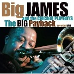 Big James & The Chicago Playboys - The Big Payback cd musicale di Big james & the chic